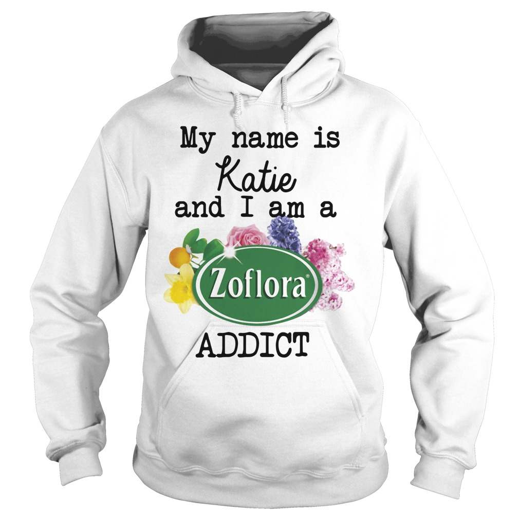 My name is Katie and I am a Zoflora addict Hoodie