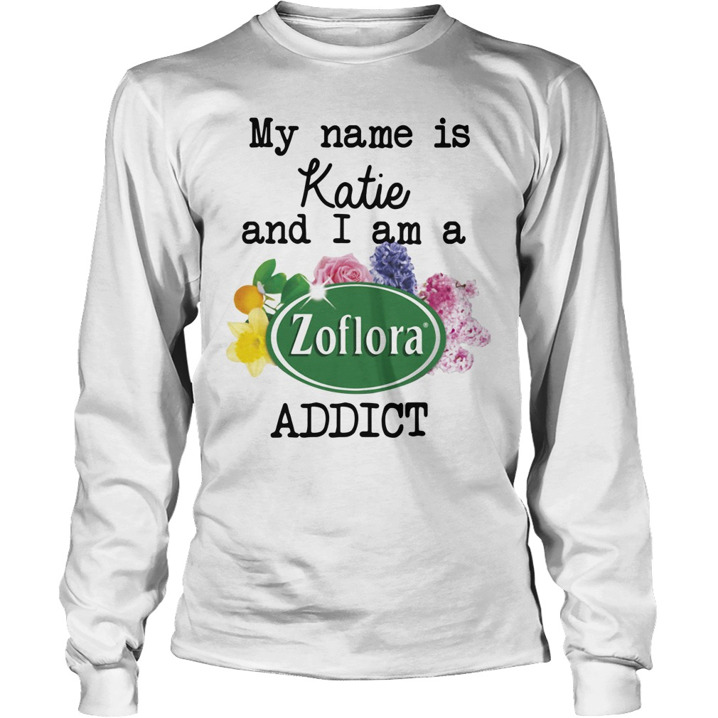 My name is Katie and I am a Zoflora addict Longsleeve Tee