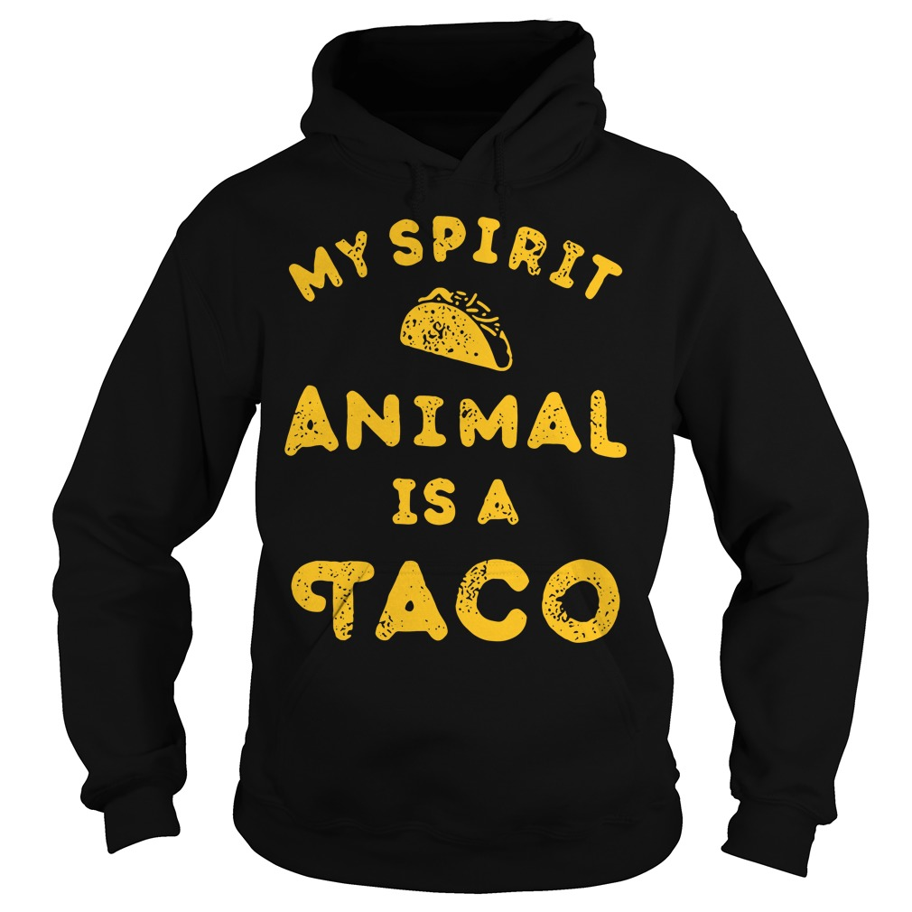 My spirit animal is a Tacos Hoodie