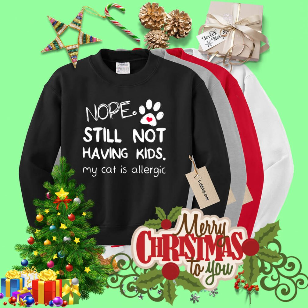 Nope still not having kids my cat is allergic Sweater