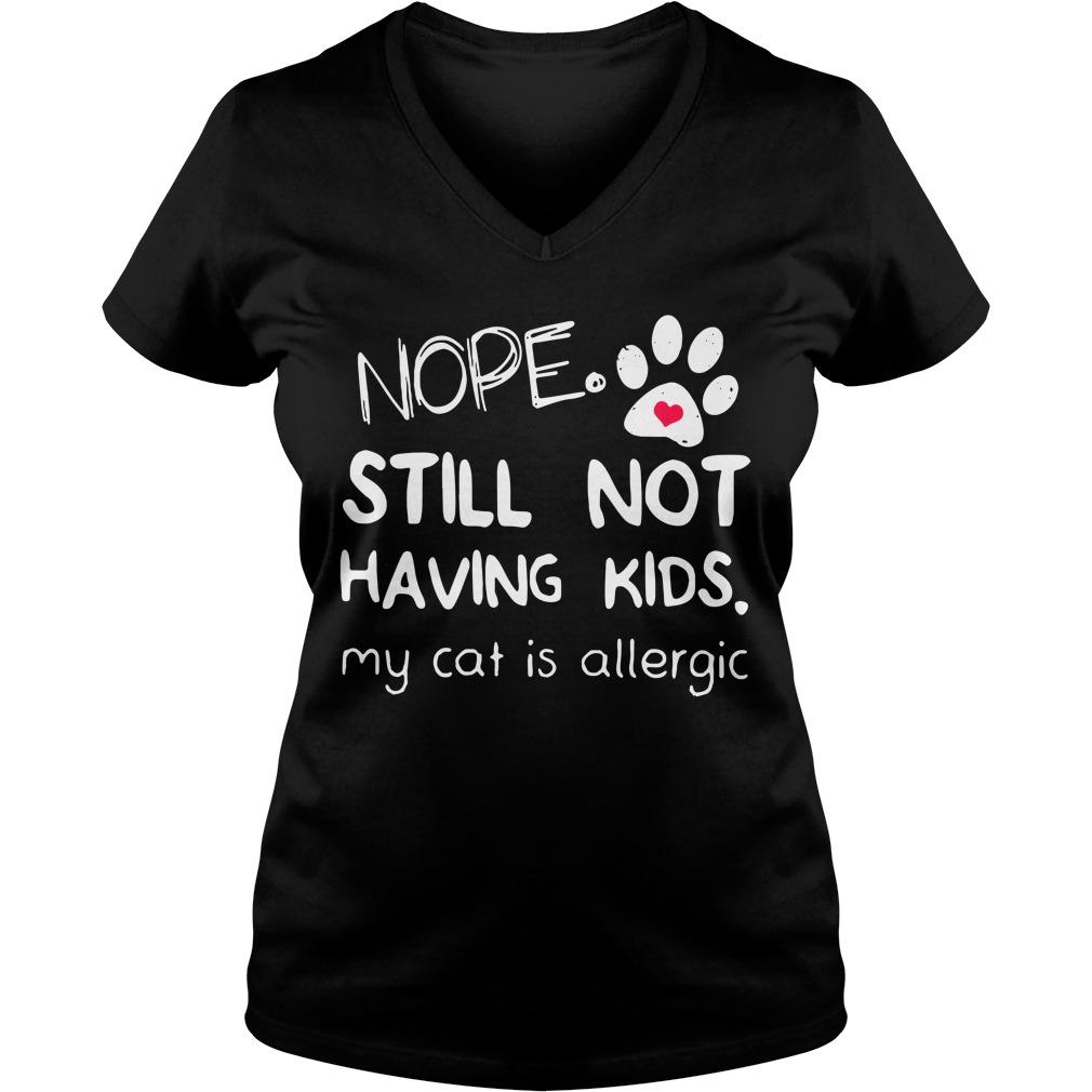 Nope still not having kids my cat is allergic V-neck T-shirt