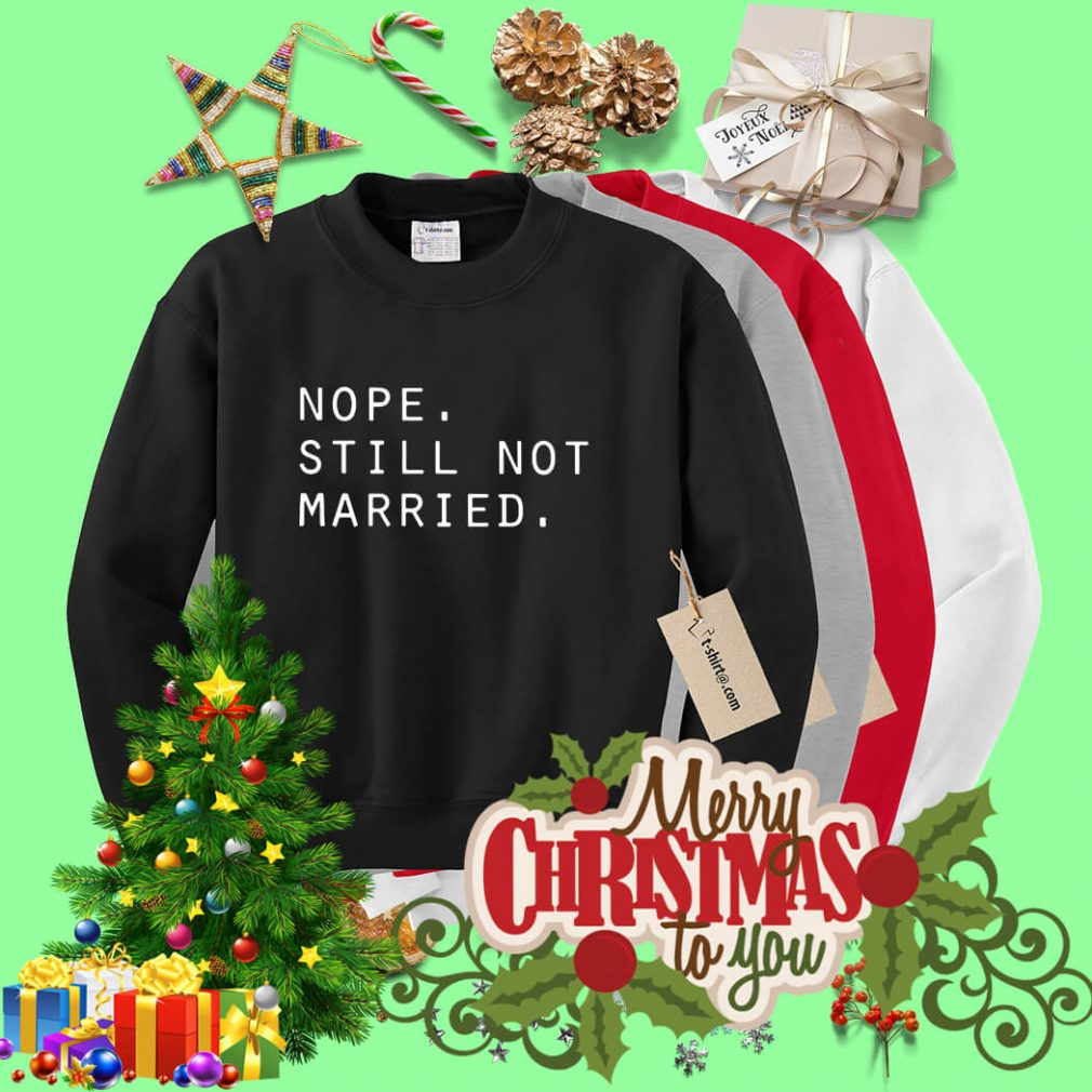 Nope still not married Sweater