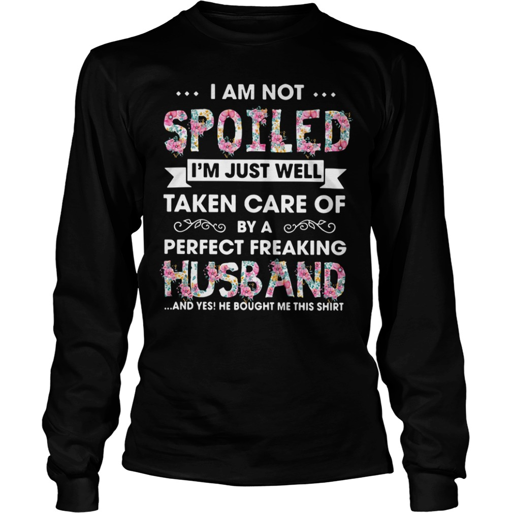 I am not spoiled I'm just well taken care of by a perfect Longsleeve tee