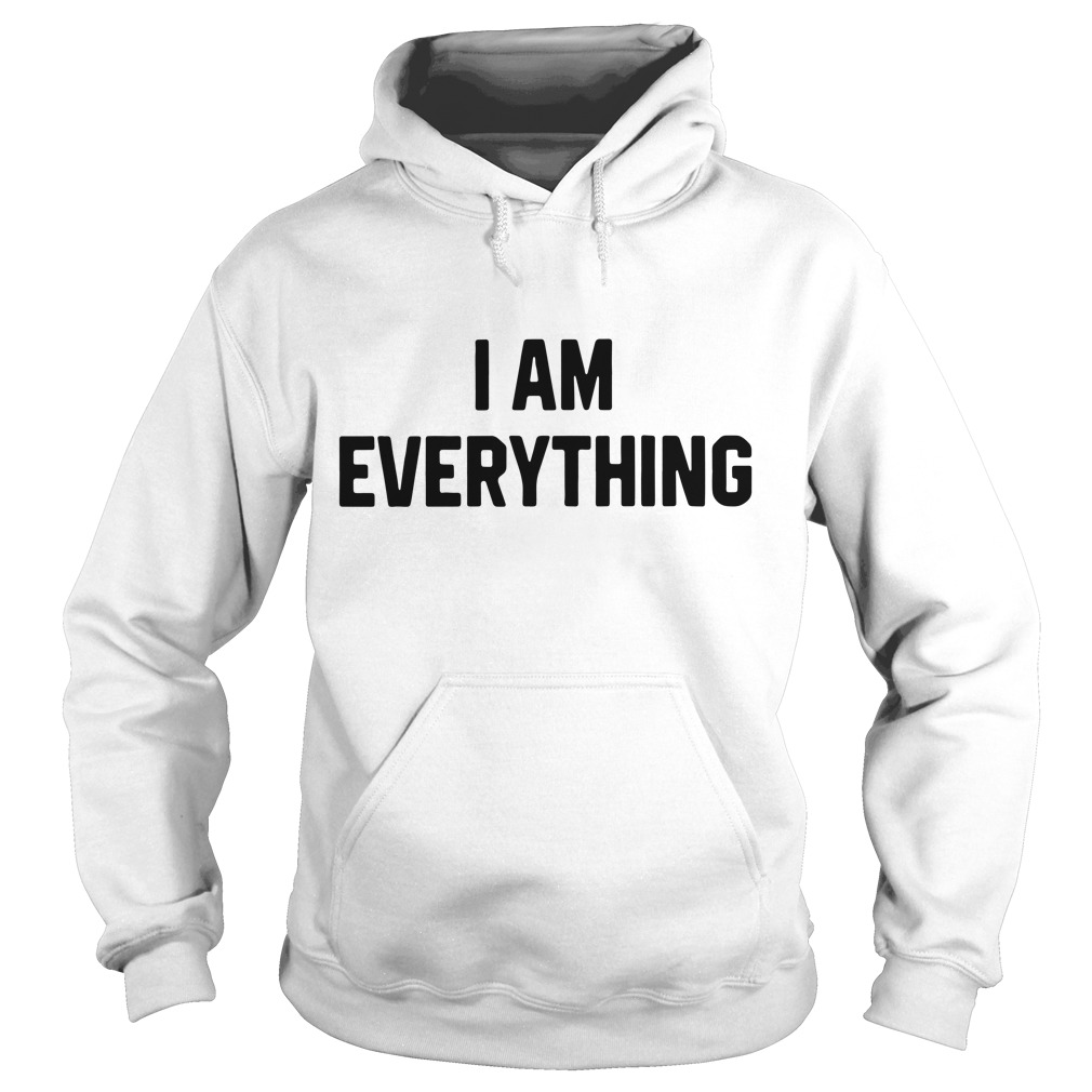 Official I am everything Hoodie