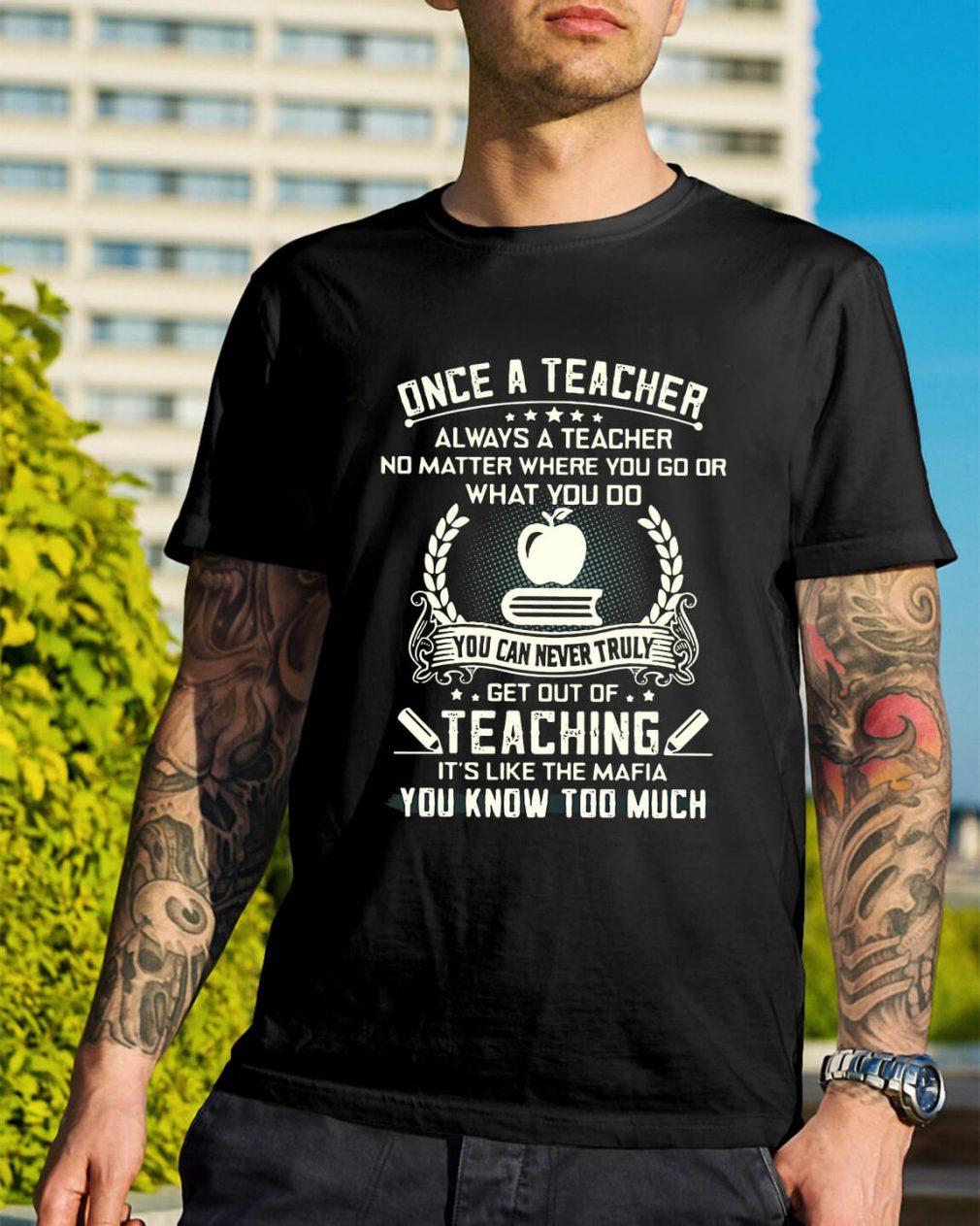 Once a teacher always a teacher no matter where you go shirt