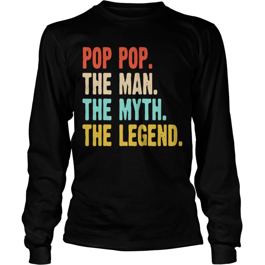 Pop pop the man the myth the legend Longsleeve Tee
