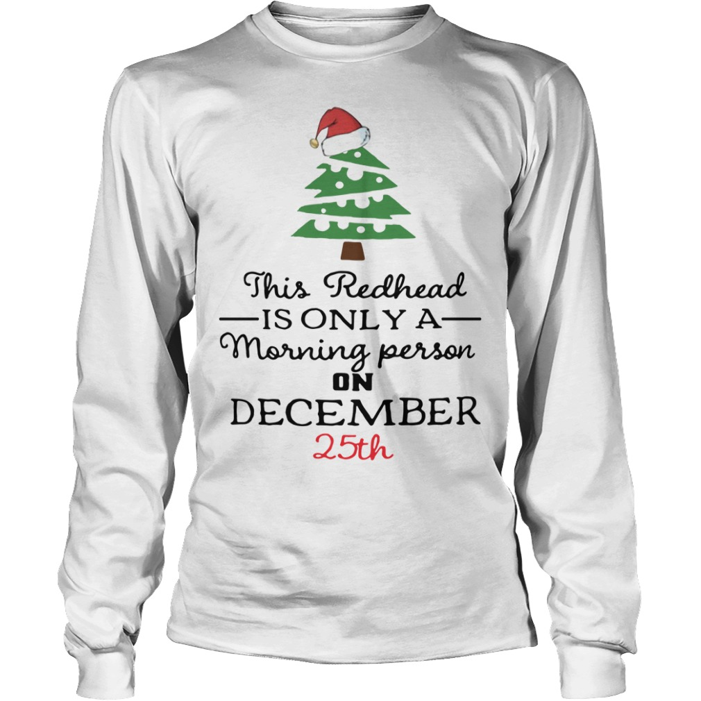 This redhead is only a morning person on December 25th Longsleeve Tee