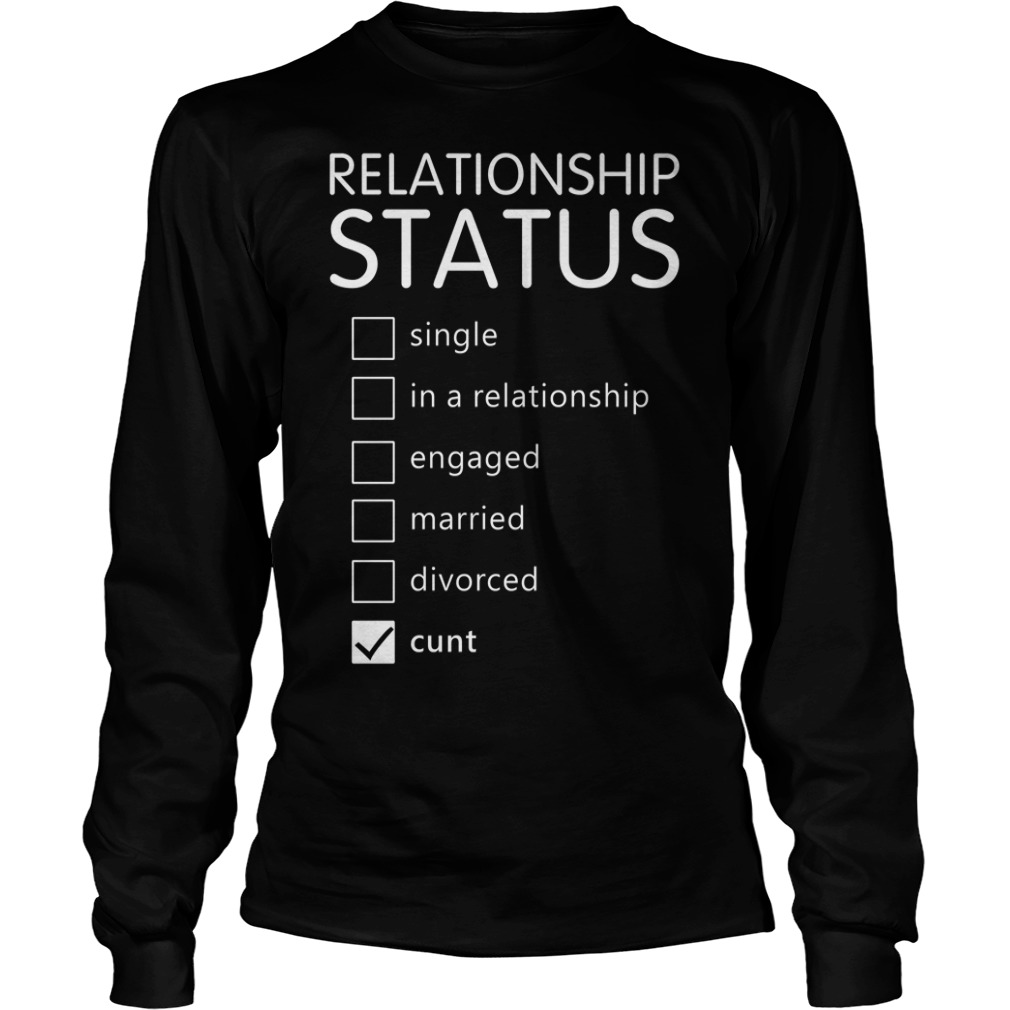 Relationship status single in a relationship engaged married Longsleeve Tee