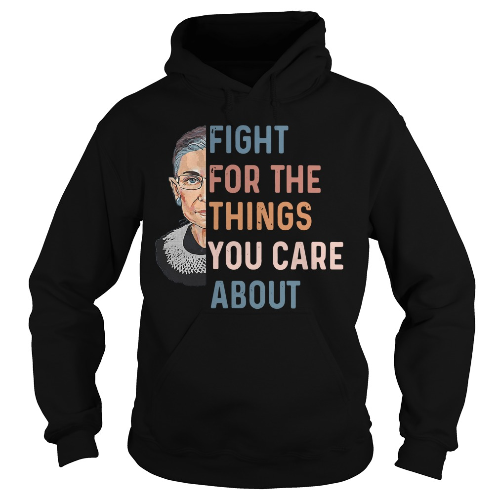 Ruth Bader Ginsburg fight for the things you care about Hoodie