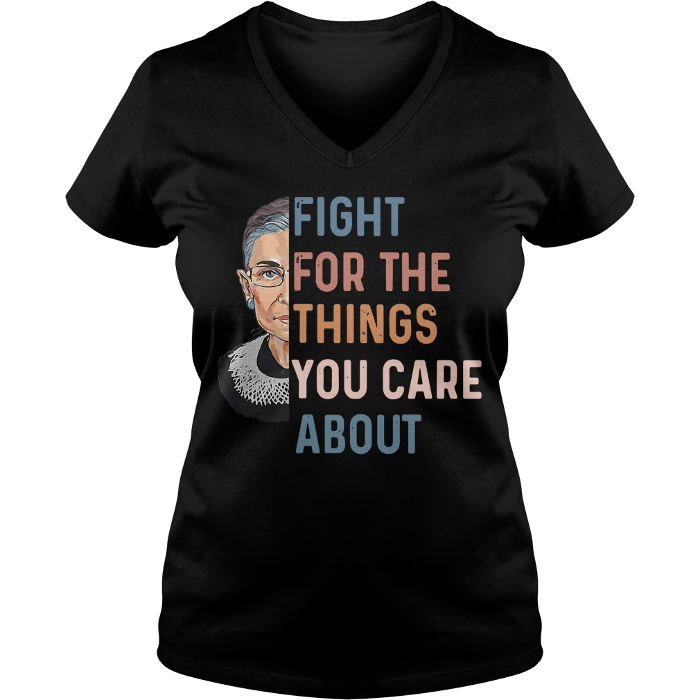 Ruth Bader Ginsburg fight for the things you care about V-neck T-shirt