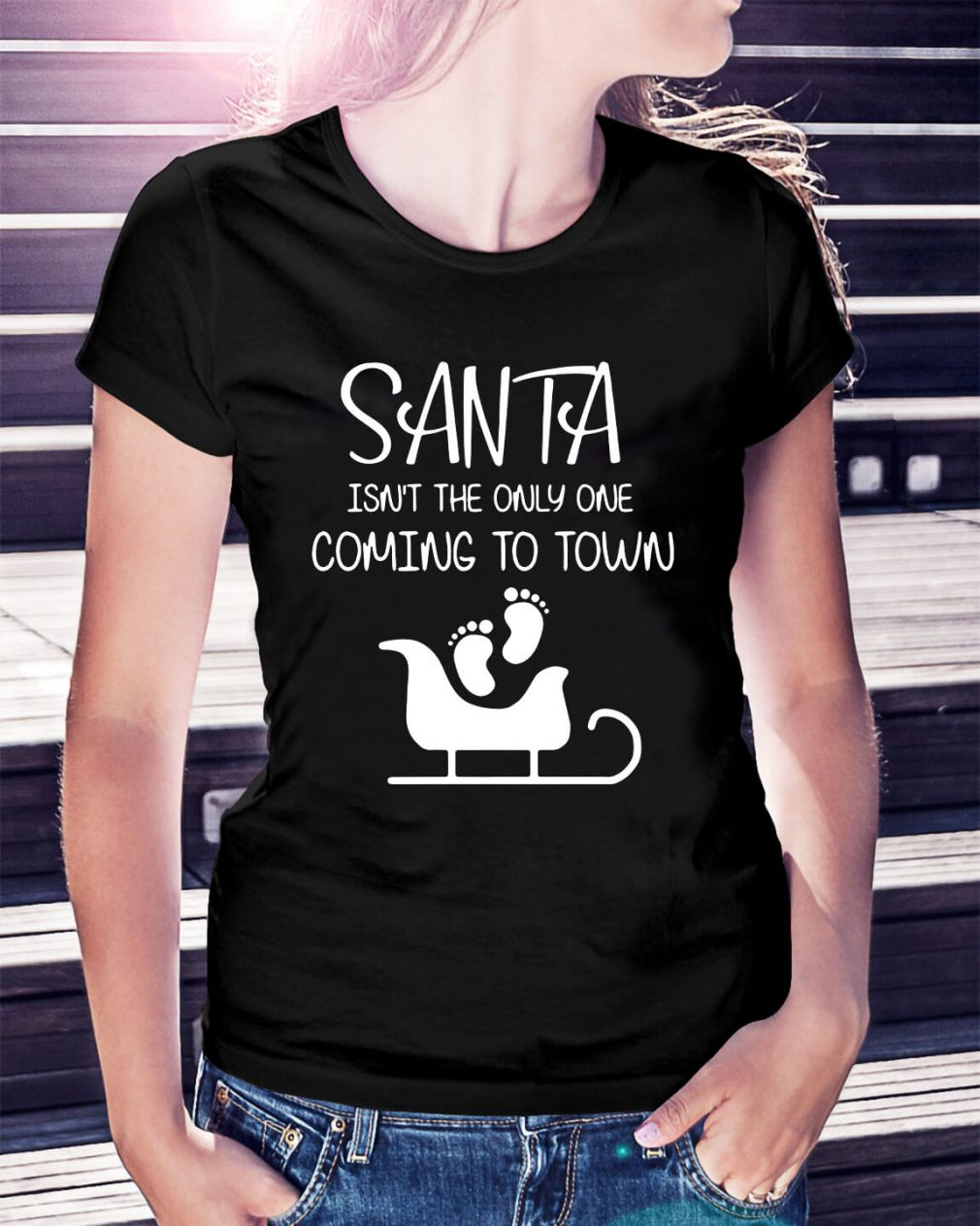 Santa isn't the only one coming to town Ladies Tee