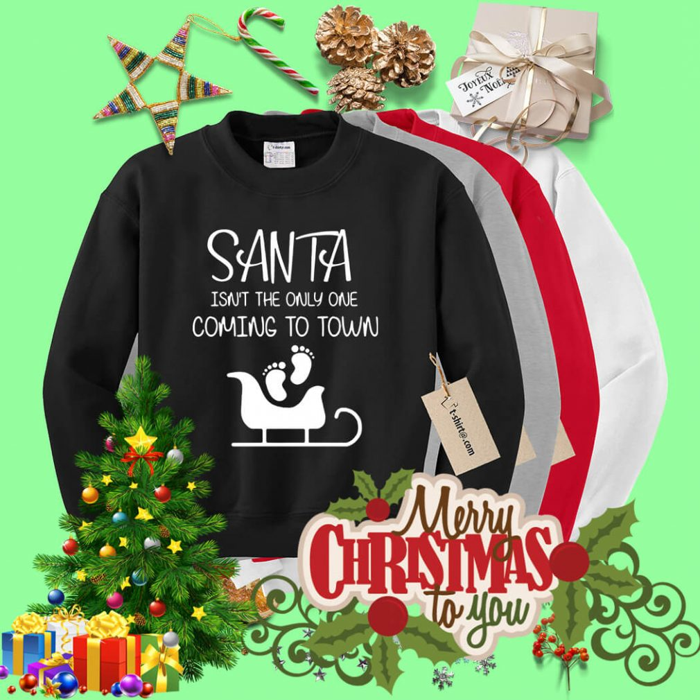 Santa isn't the only one coming to town Sweater