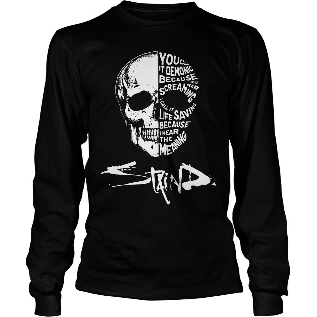 Skull you call it demonic because you hear the screaming Longsleeve Tee