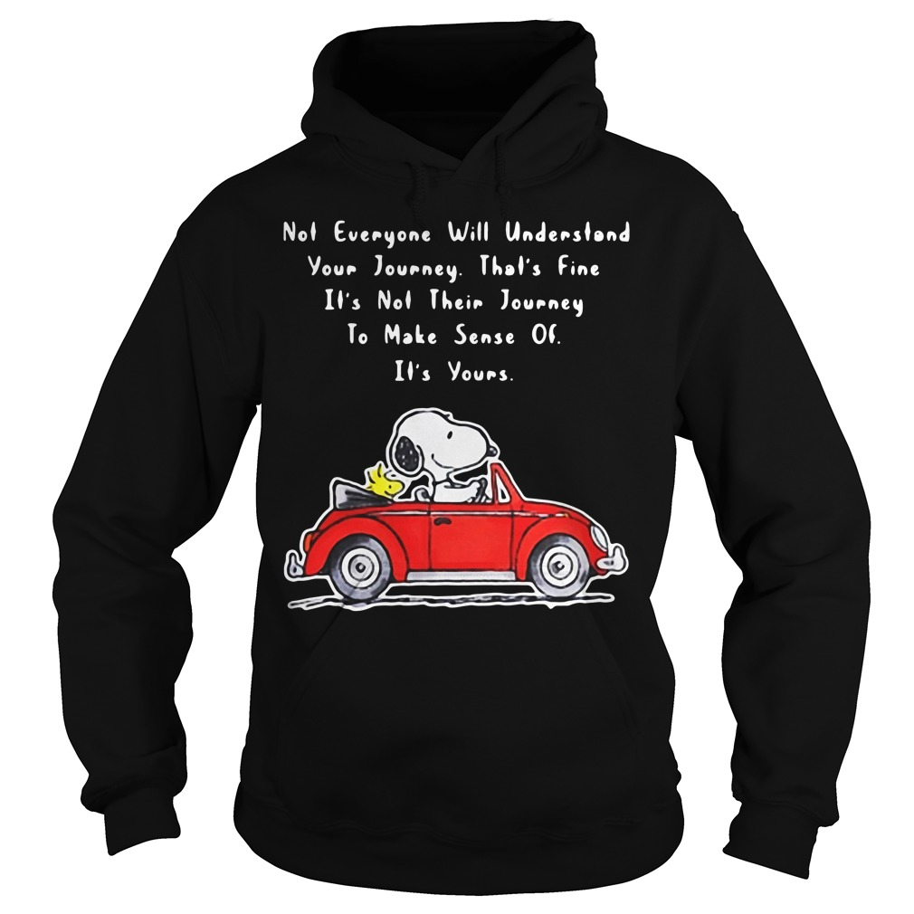 Snoopy and Woodstock not everyone will understand your journey Hoodie