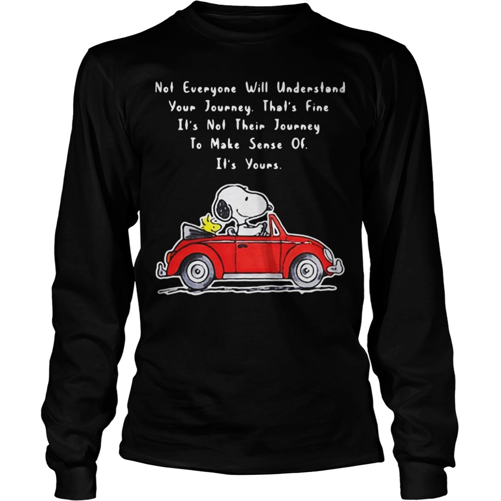 Snoopy and Woodstock not everyone will understand your journey Longsleeve Tee