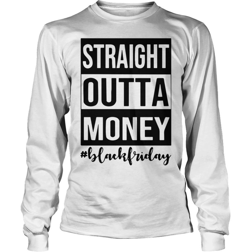 Straight outta money black Friday Longsleeve Tee