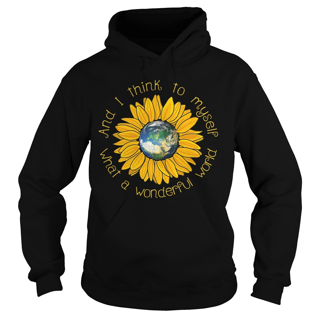 Sunflower what a wonderful world and I think to myself Hoodie