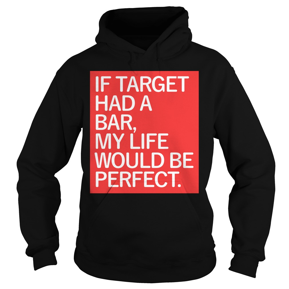If target had a bar my life would be perfect Hoodie