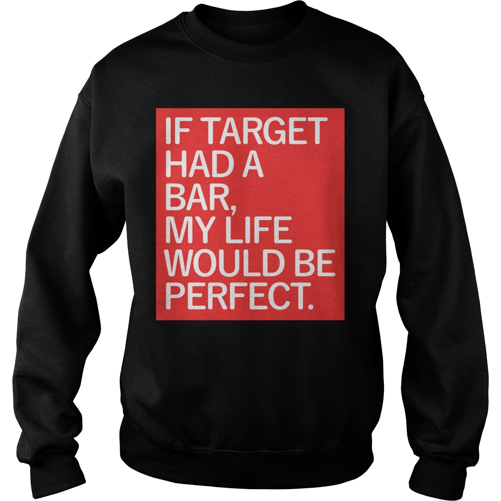 If target had a bar my life would be perfect Sweater