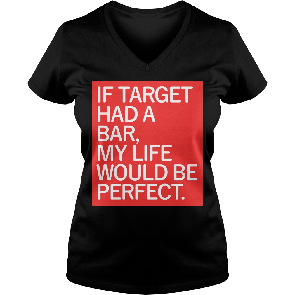 If target had a bar my life would be perfect V-neck T-shirt