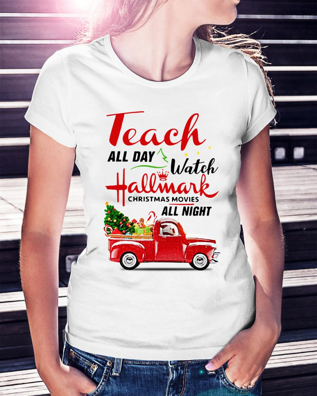 Teach all day watch Hallmark Christmas movies all night Ladies Tee