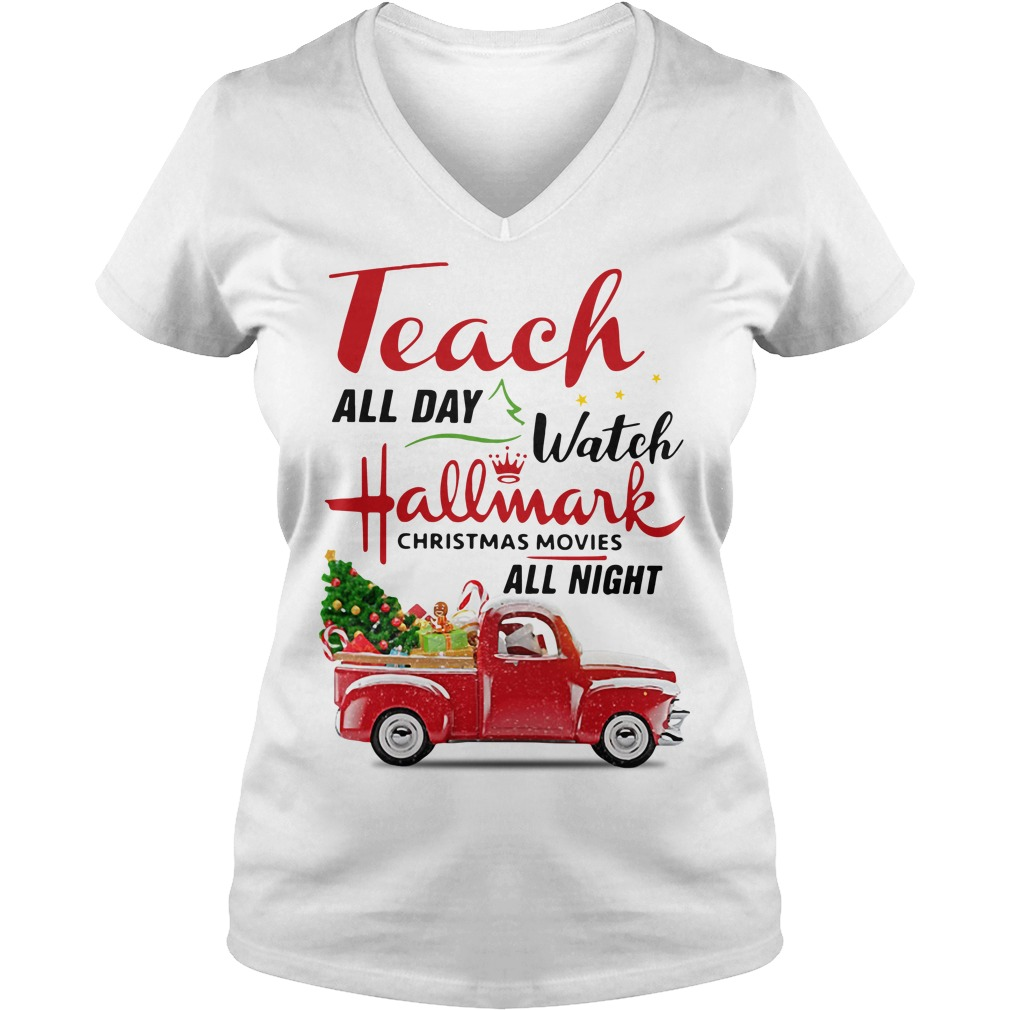 Teach all day watch Hallmark Christmas movies all night V-neck T-shirt