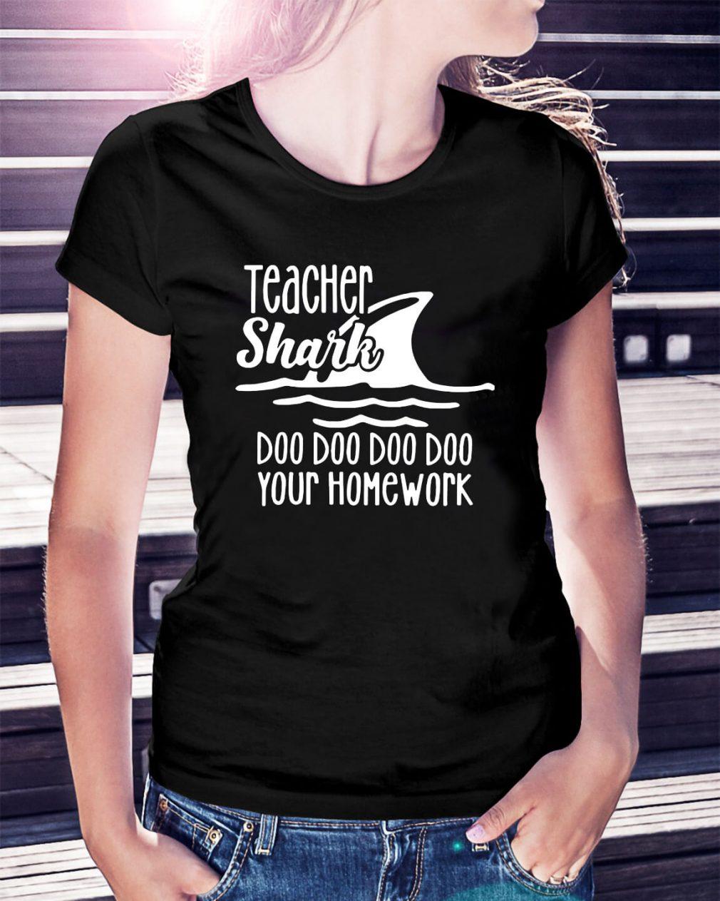 Teacher Shark doo doo doo doo your homework Ladies Tee