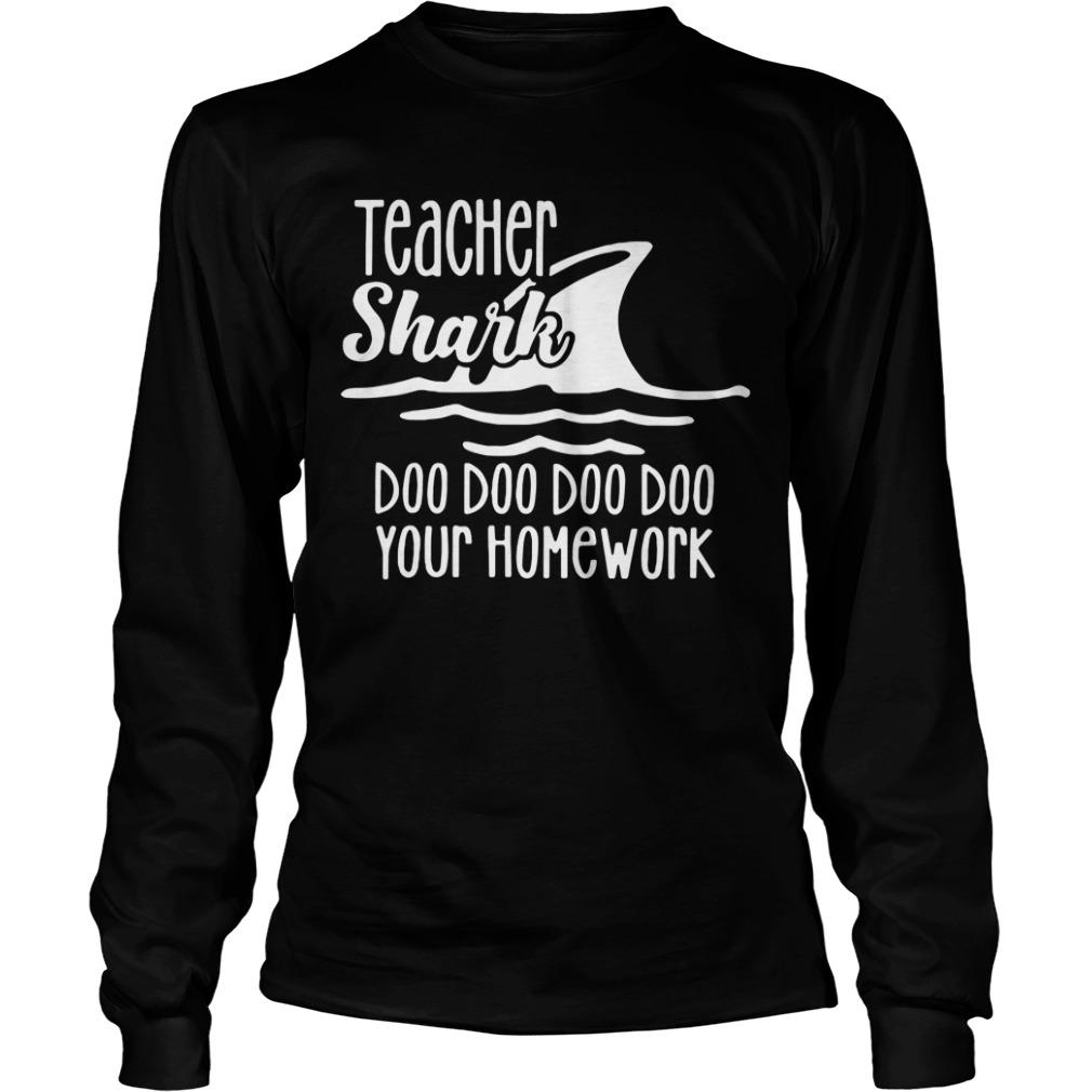 Teacher Shark doo doo doo doo your homework Longsleeve Tee