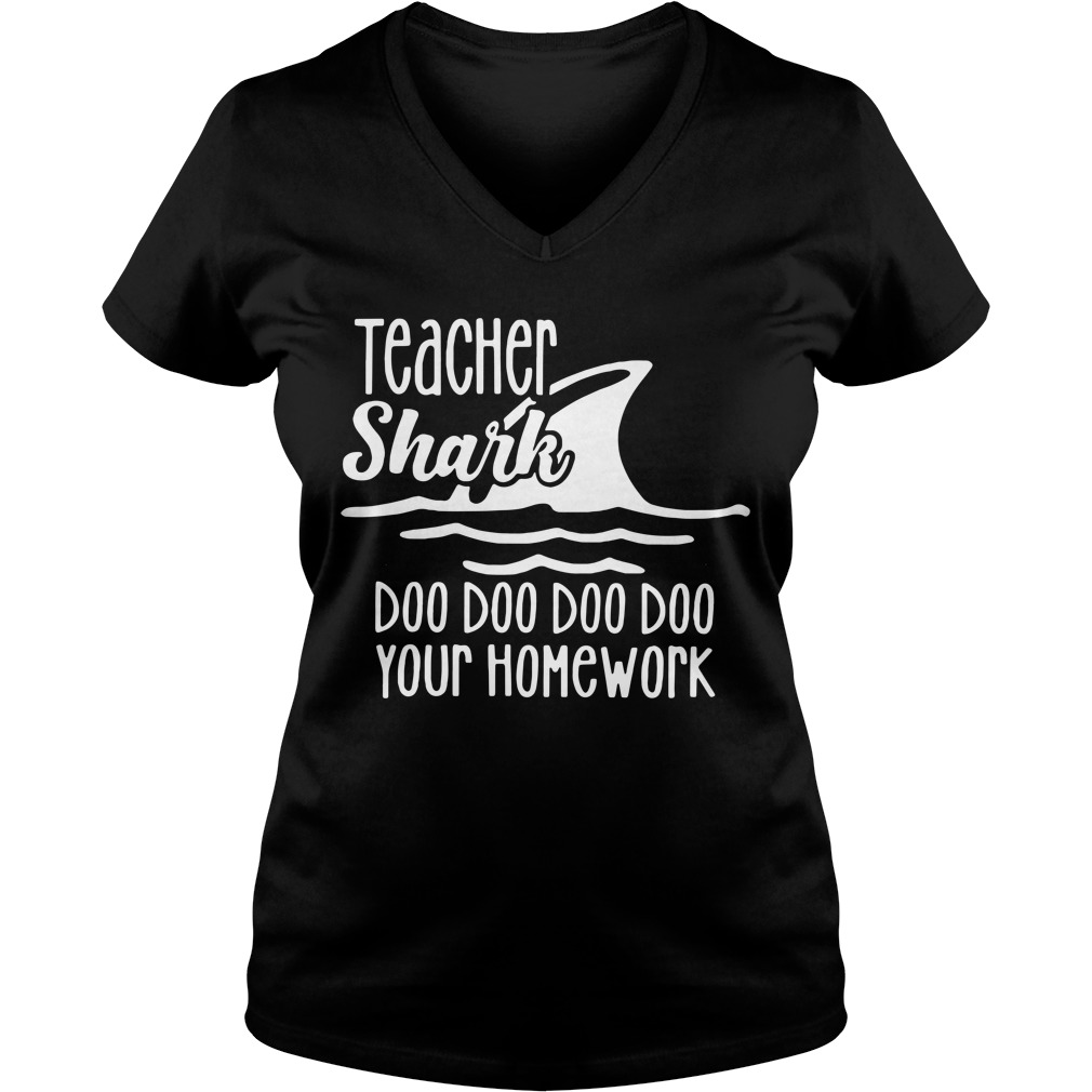 Teacher Shark doo doo doo doo your homework V-neck T-shirt
