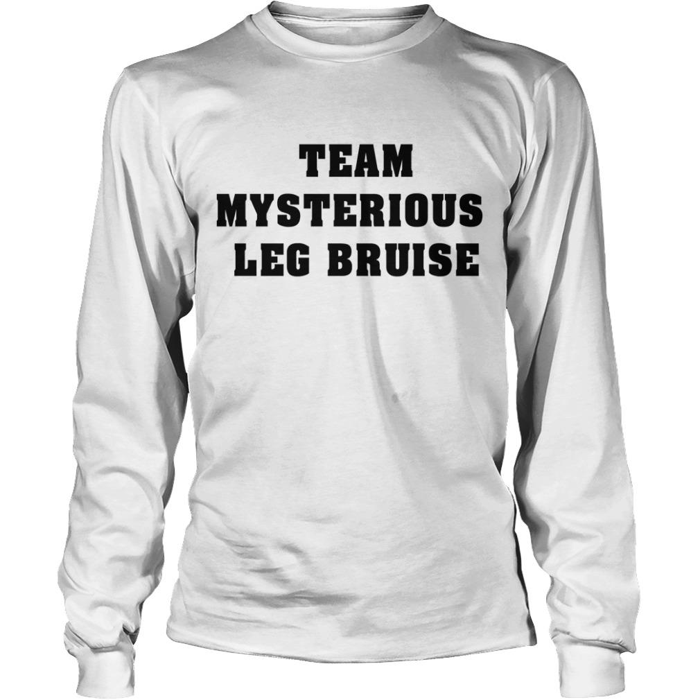 Team mysterious leg bruise Longsleeve Tee