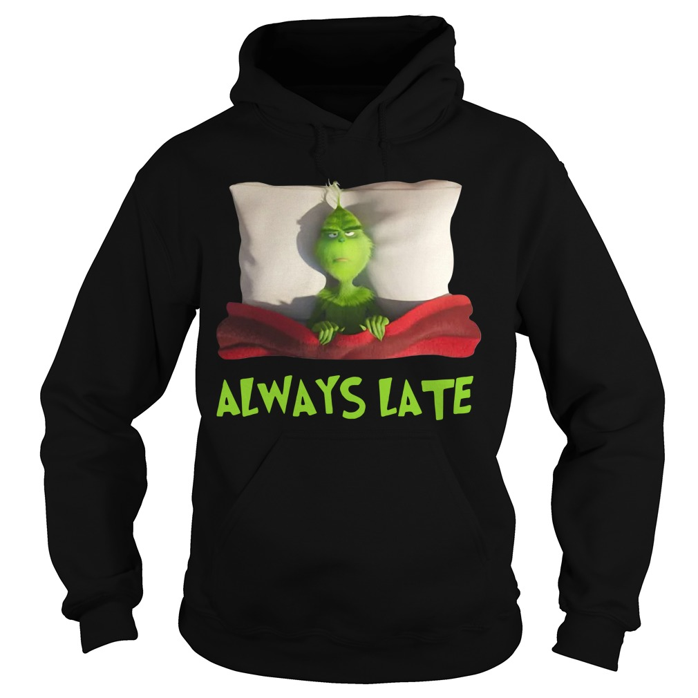 The Grinch always late Christmas Hoodie