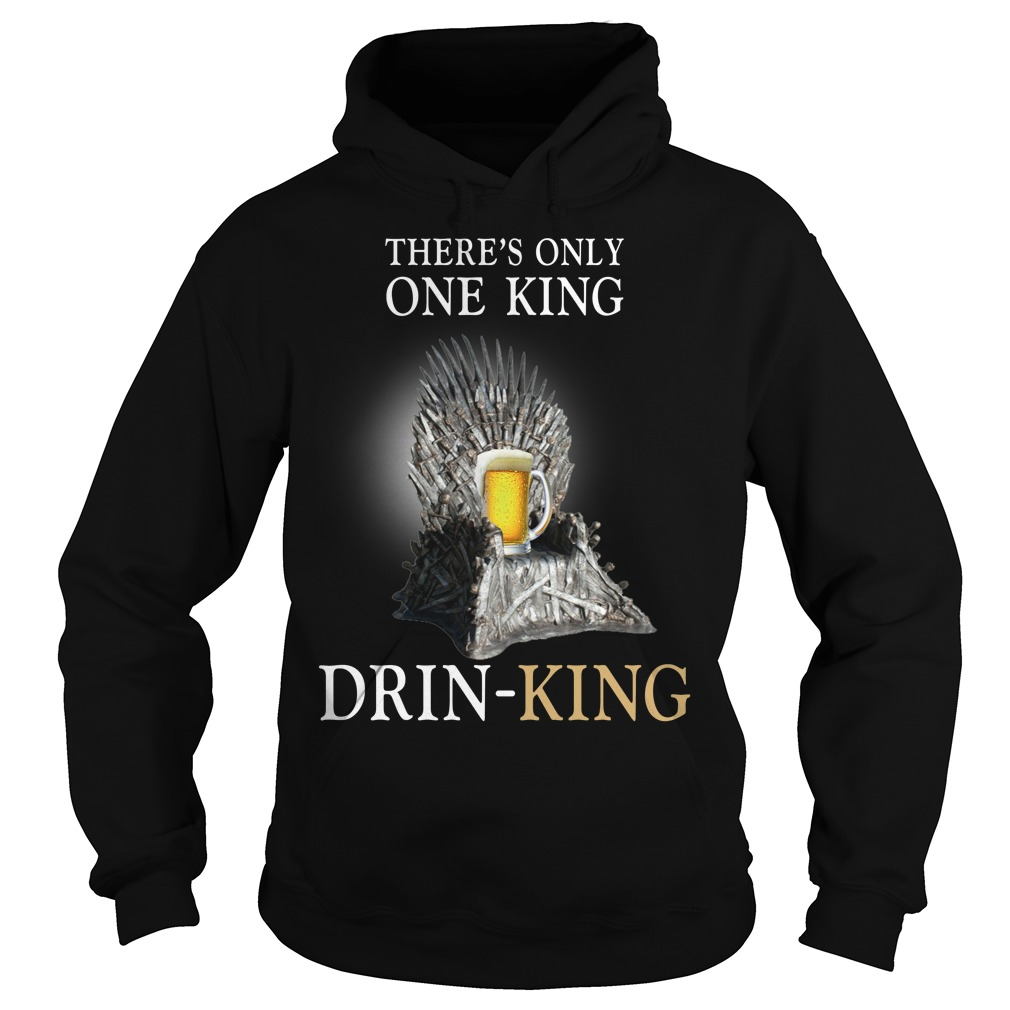 There's only one king drinking Hoodie