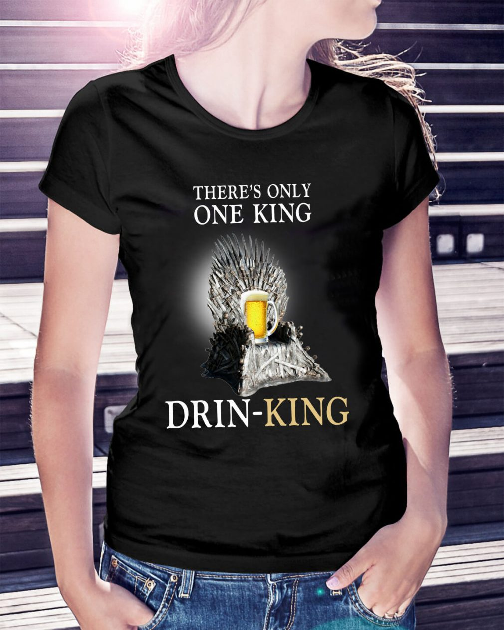 There's only one king drinking Ladies Tee