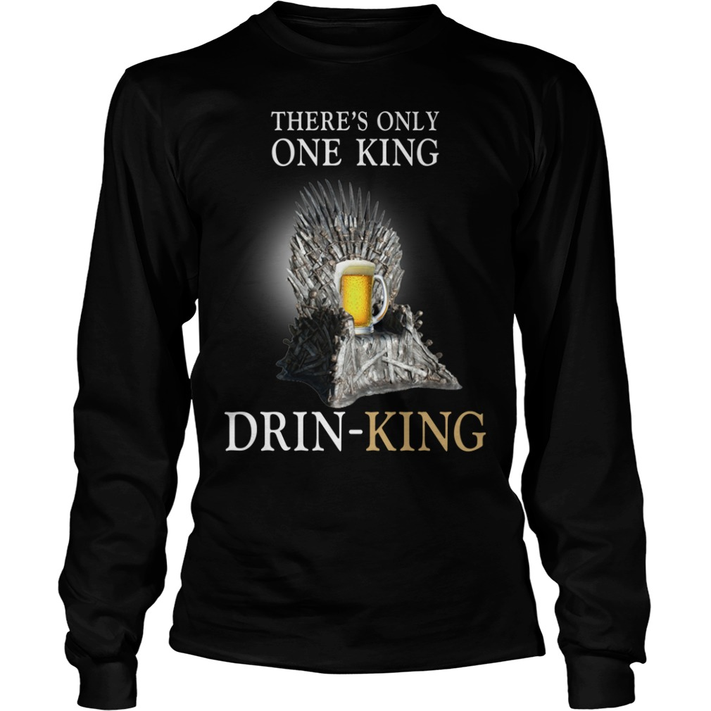 There's only one king drinking Longsleeve Tee