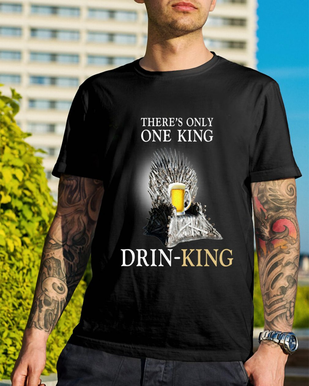 There's only one king drinking shirt