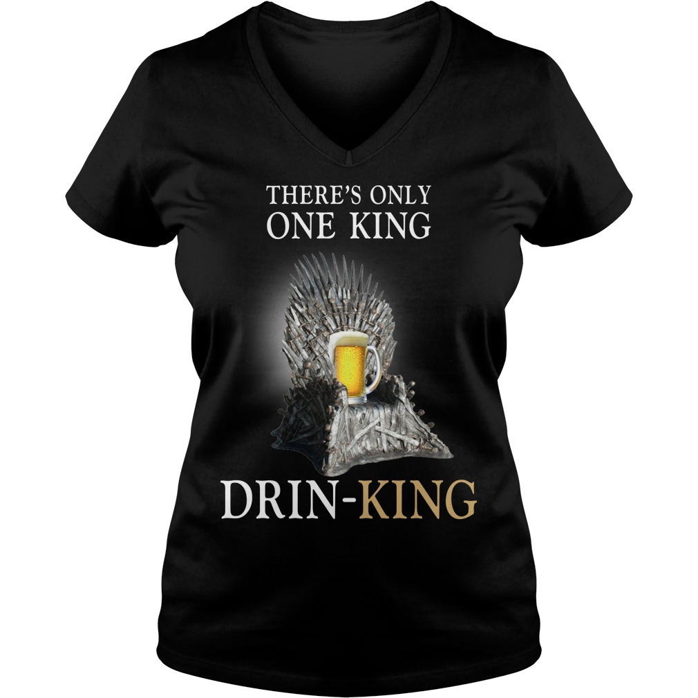 There's only one king drinking V-neck T-shirt