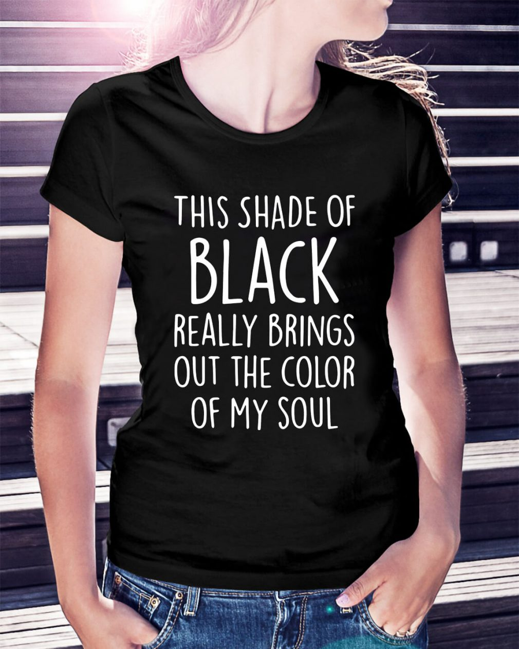 This shade of black really brings out the color of my soul Ladies Tee