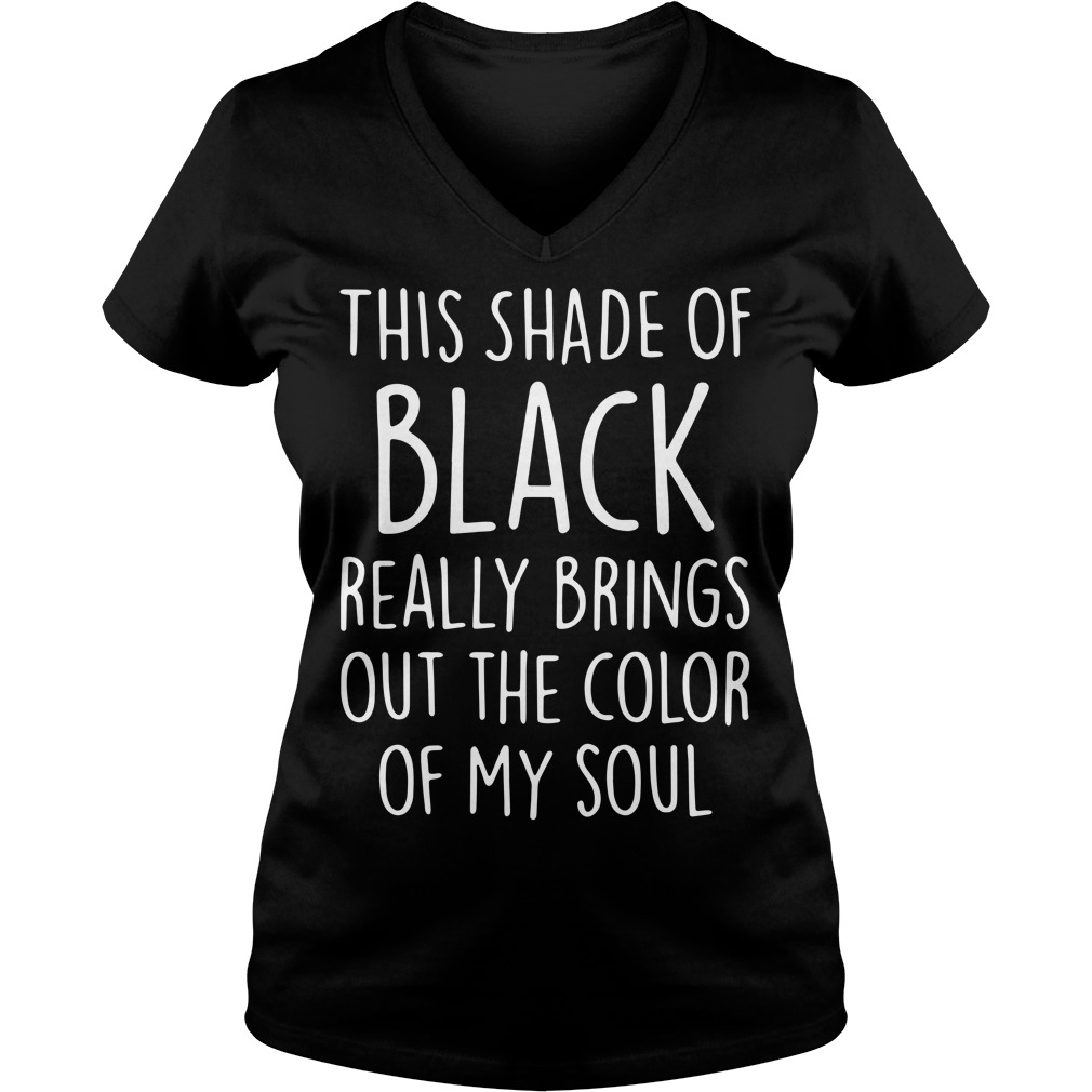 This shade of black really brings out the color of my soul V-neck T-shirt