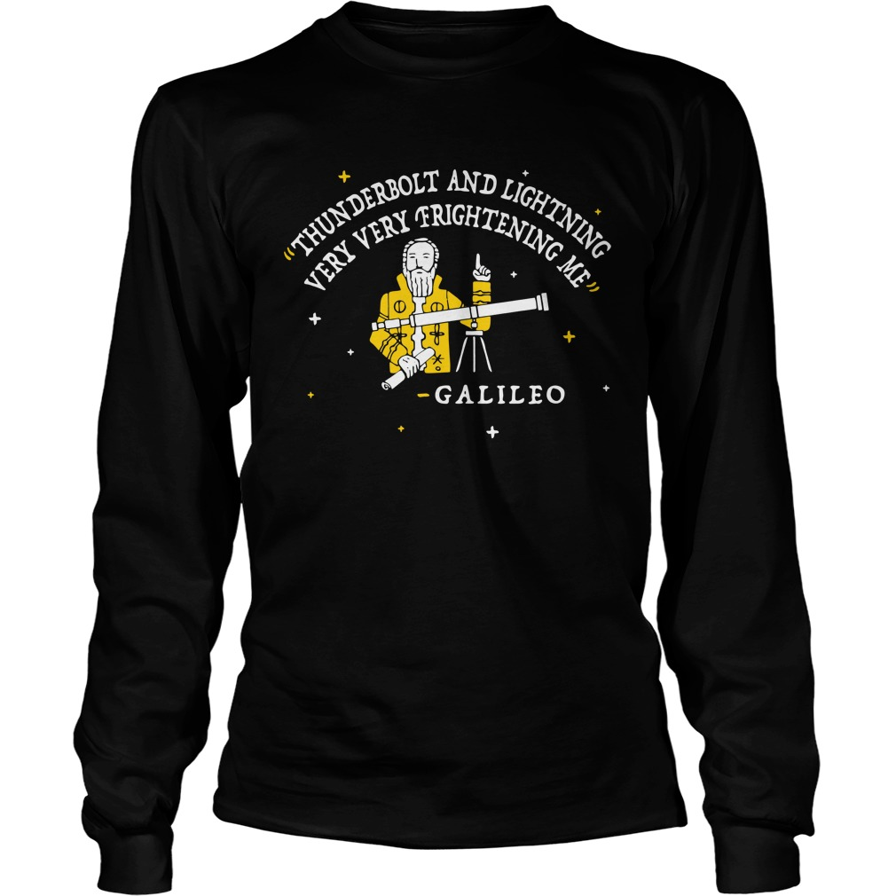Thunderbolt and lightning very very frightening me Galileo Longsleeve Tee