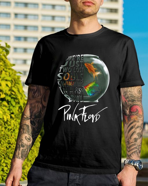 We're just two lost souls swimming in a fishbowl Pink Floyd shirt