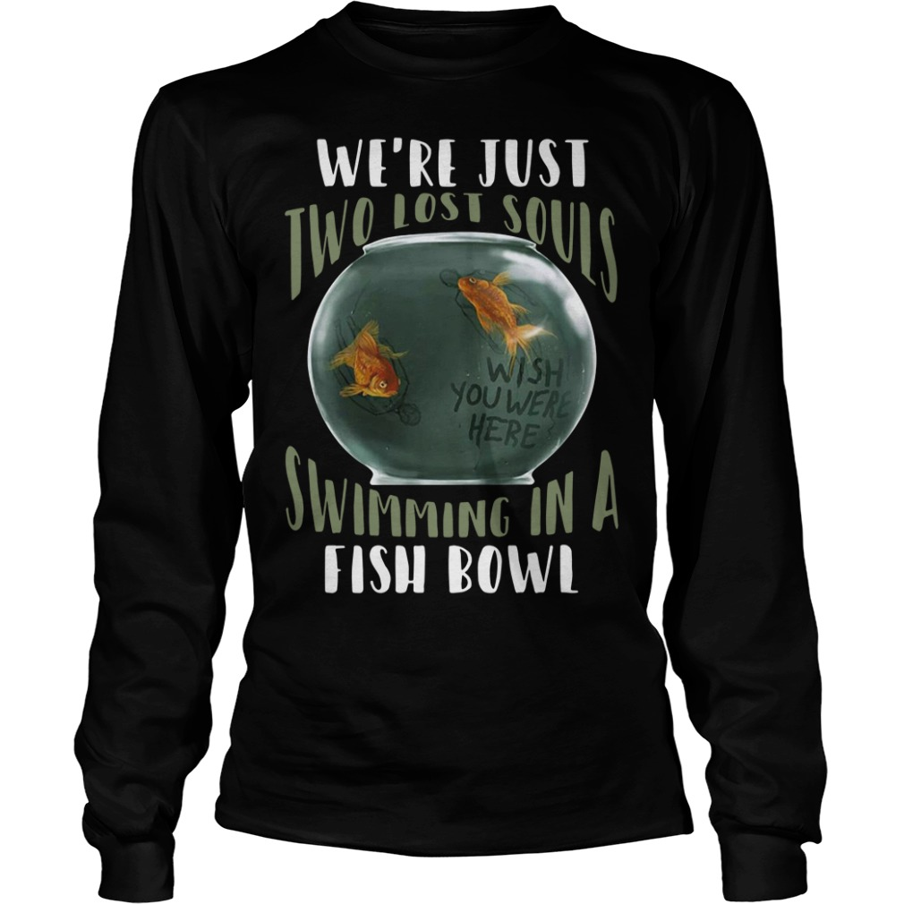 We're just two lost souls swimming in a fishbowl Longsleeve Tee
