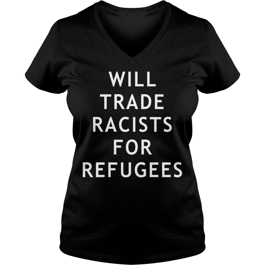 Will trade racists for refugees V-neck T-shirt