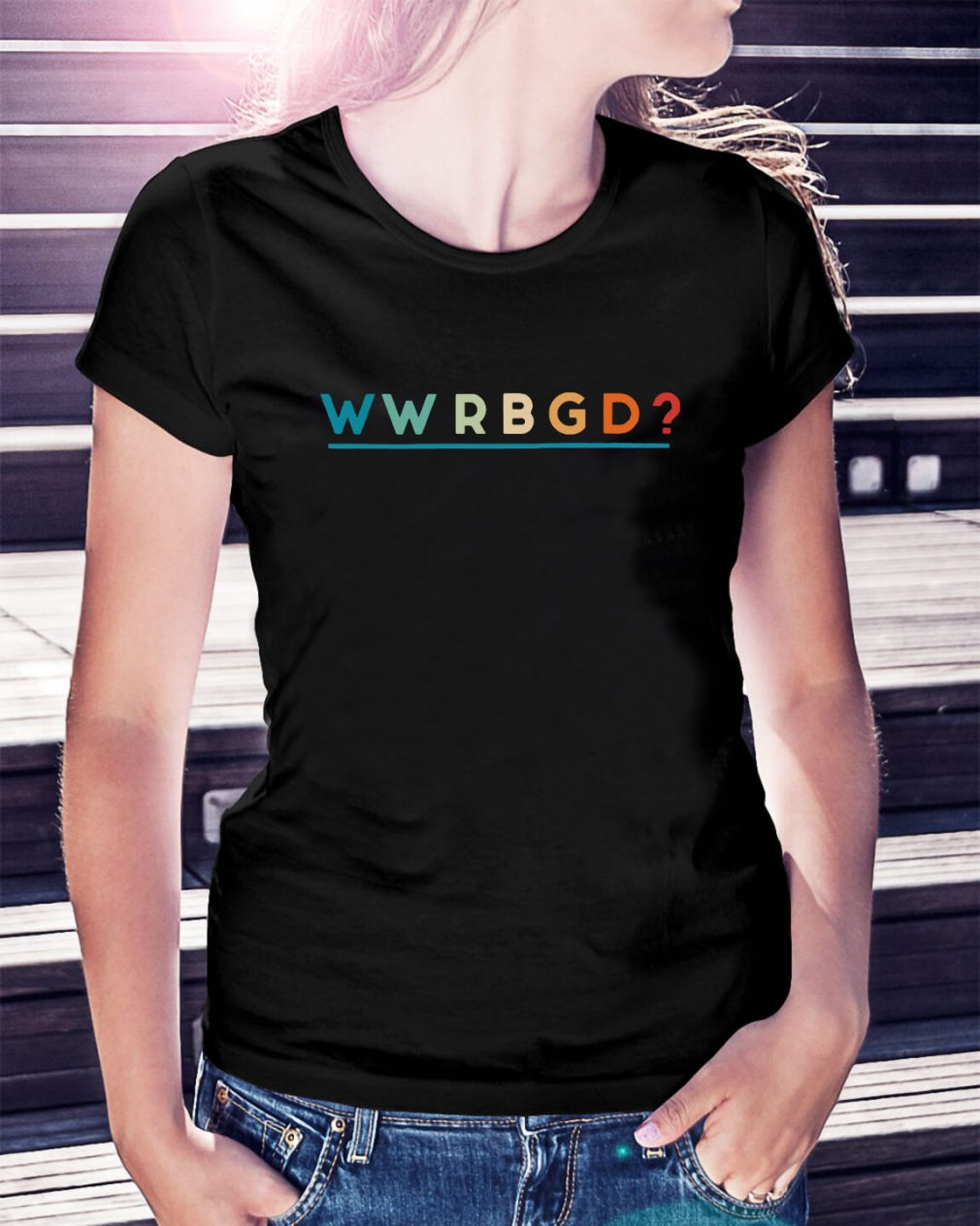 WWRBGD What would Ruth Bader Ginsburg do Ladies Tee