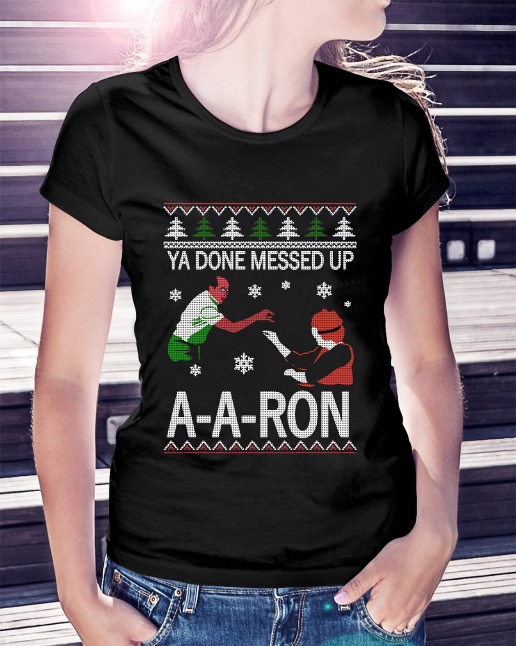 Ya done messed up A-A-Ron ugly Christmas Ladies Tee