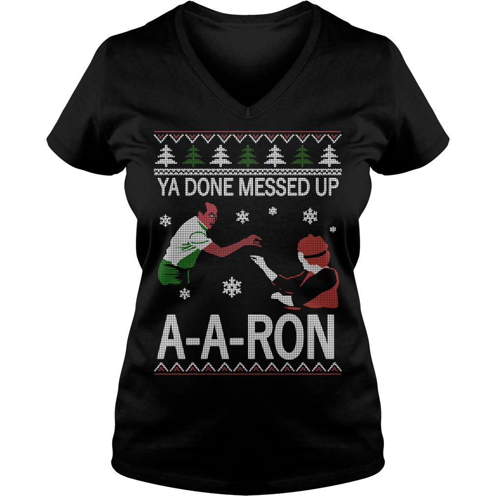 Ya done messed up A-A-Ron ugly Christmas V-neck T-shirt