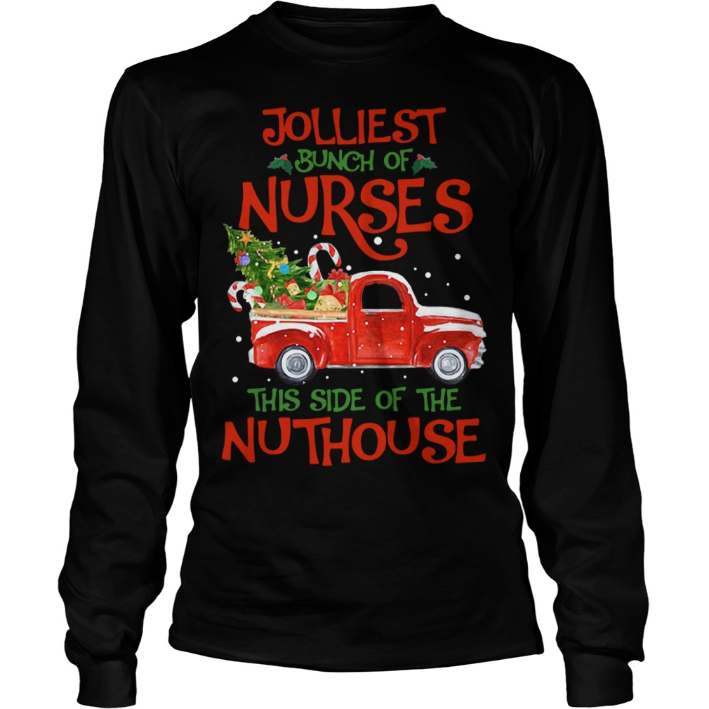 A bunch of a Nurses this side of the Nuthouse Christmas Longsleeve Tee