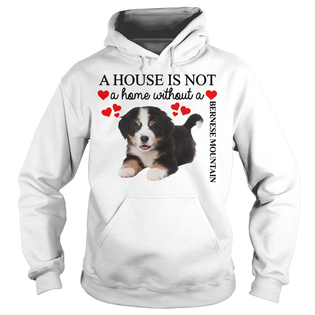 A house is not a home without a Bernese Mountain Hoodie