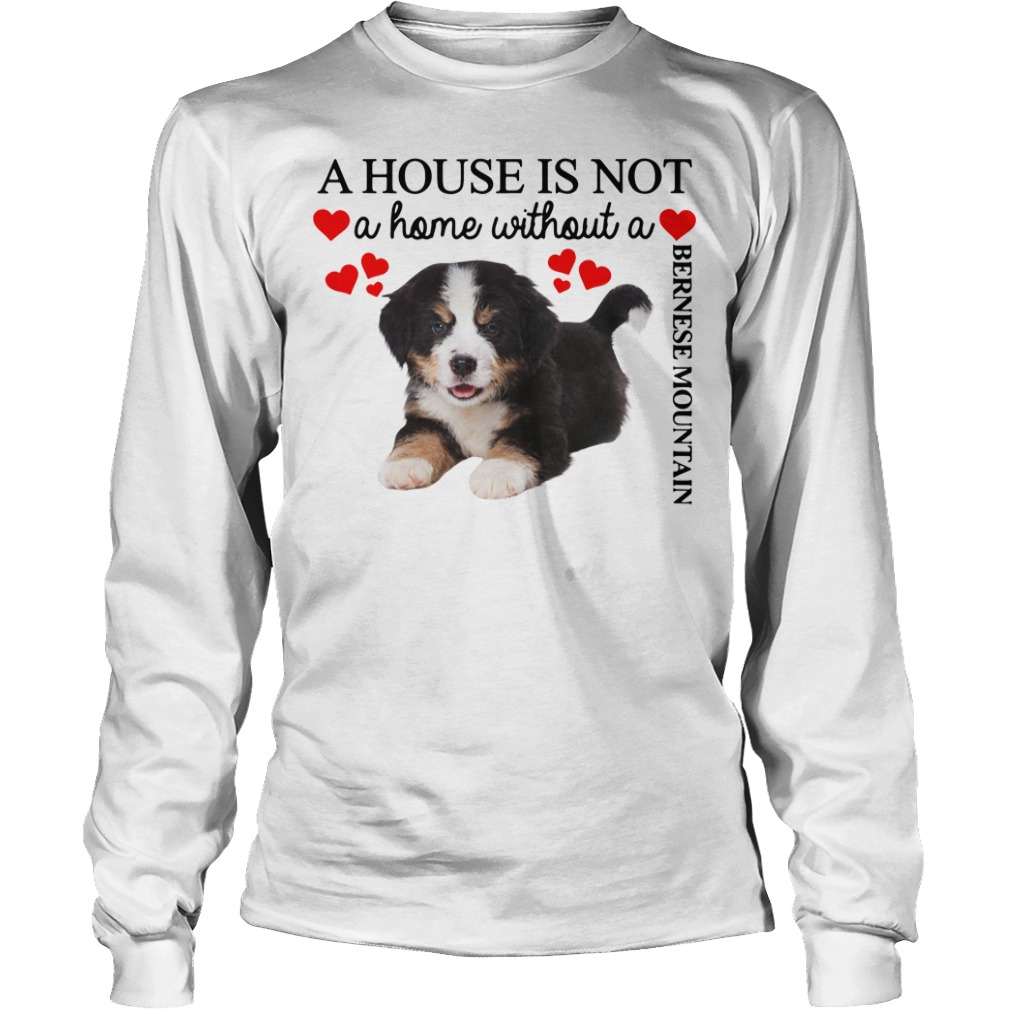 A house is not a home without a Bernese Mountain Longsleeve Tee