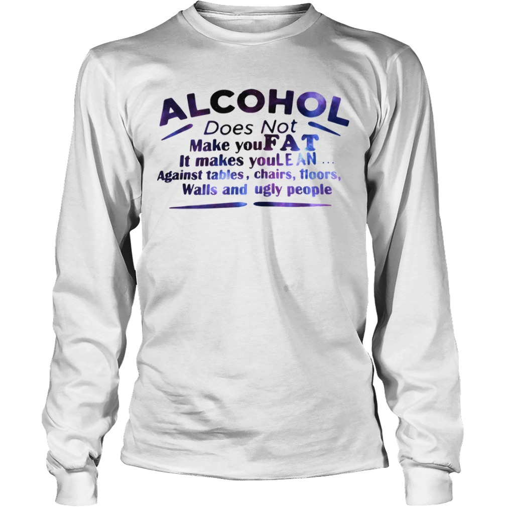 Alcohol does not make you fat it make you lean Longsleeve Tee