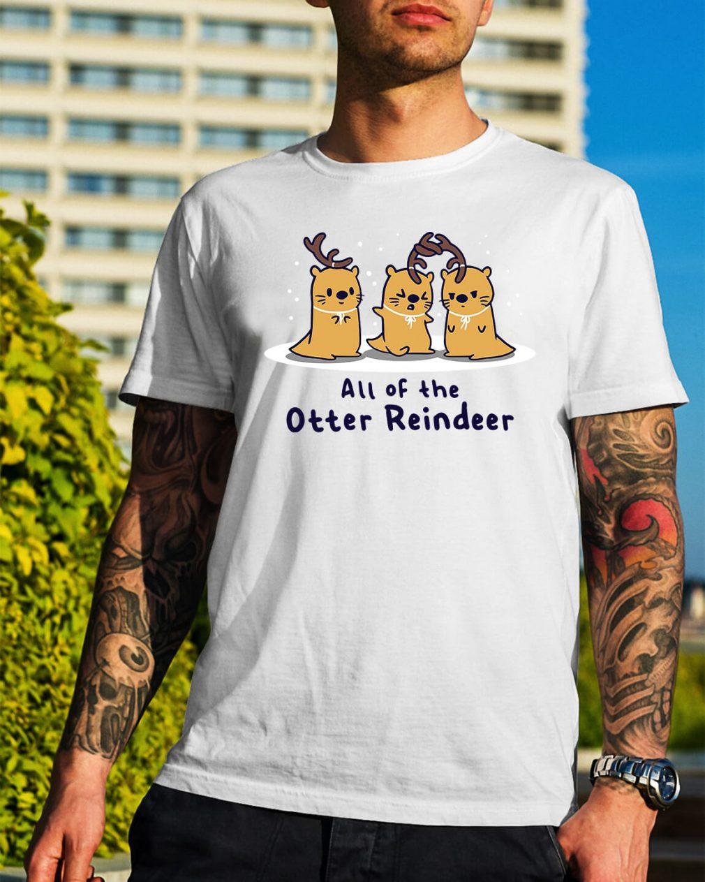 All of the Otter reindeer Christmas Guys Shirt